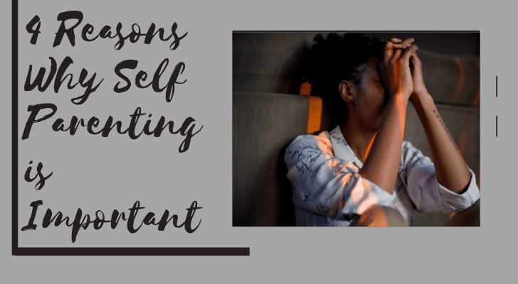 4 Reasons Why Self Parenting is Important