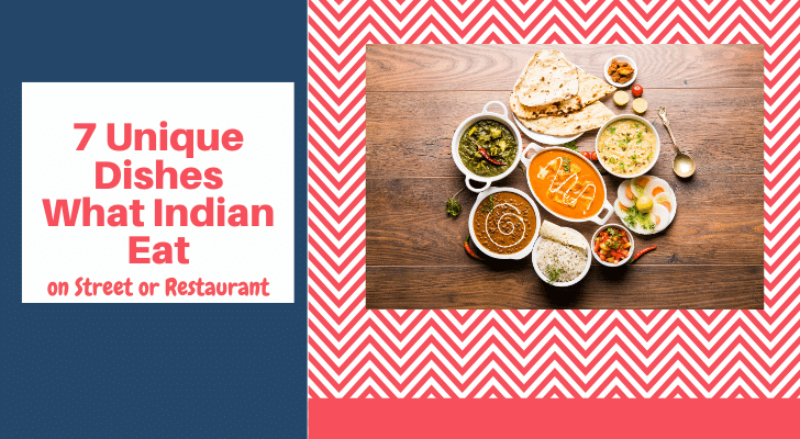 7 Unique Dishes What Indian Eat on Street or Restaurant