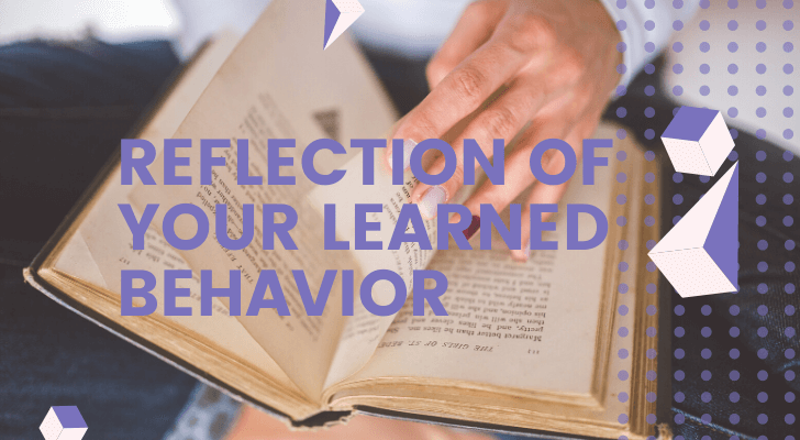 Reflection of Your Learned Behavior