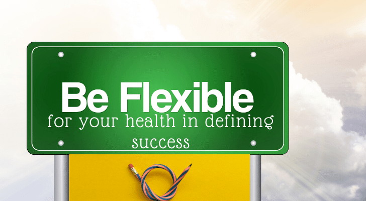 Be flexible for your health in defining success