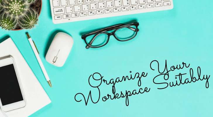 Organize Your Workspace Suitably