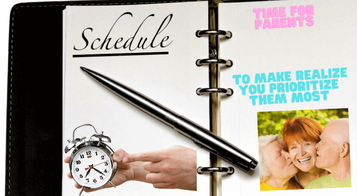 Schedule Time for Parents to Make Realize You Prioritize Them Most