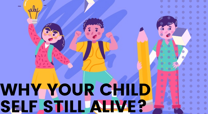 Why Your Child Self Still Alive