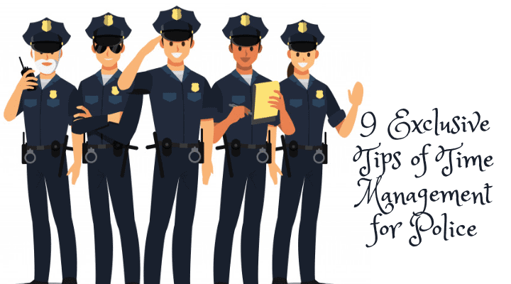 9 Exclusive Tips of Time Management for Police