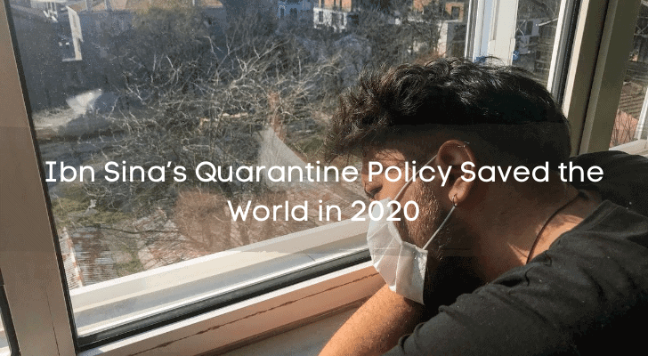 How Ibn Sina's Quarantine Policy Saved the World in 2020?