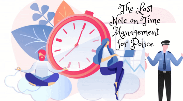 The Last Note on Time Management for Police