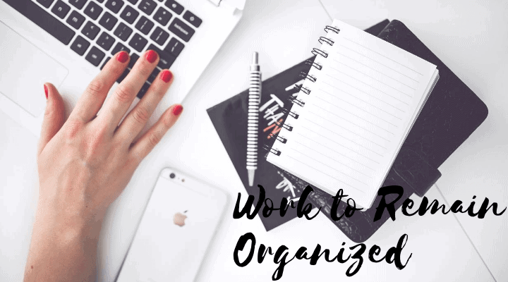 Work to Remain Organized