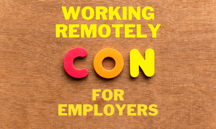 Working Remotely Cons: Employer