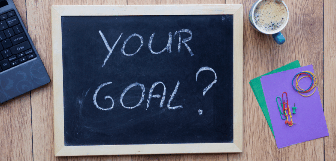 A Clear Concept of Your Goal